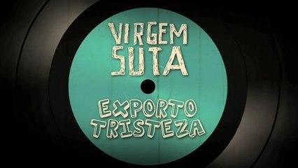 Virgem Suta - Exporto Tristeza