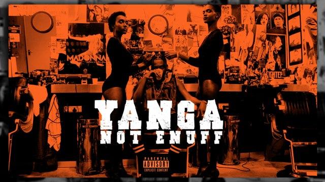 Yanga - Not Enuff