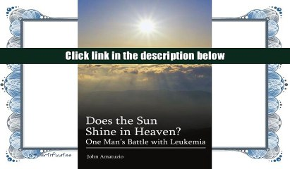 Does the Sun Shine in Heaven: One Mans Battle with Leukemia