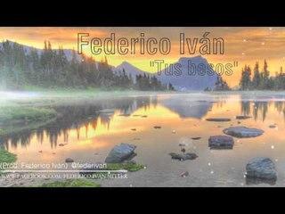 Federico Iván - Tus besos (Prod. Federico Iván)