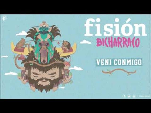 FISIÓN - Veni Conmigo   BICHARRACO  