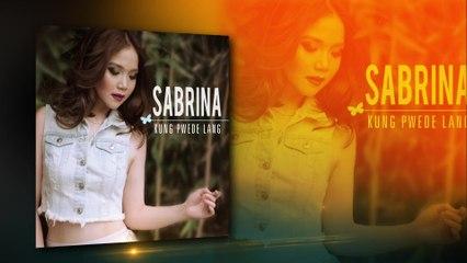 Sabrina - Kung Pwede Lang