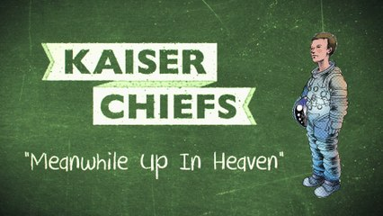 Kaiser Chiefs - Meanwhile Up In Heaven