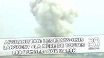 Afghanistan: Les Etats-Unis larguent «la mère de toutes les bombes» sur Daesh