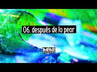 06- Después de lo Peor - IMPAR (Después / 2016)