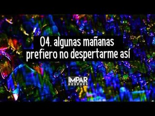 04- Algunas Mañanas Prefiero No Despertarme Así - IMPAR (Después / 2016)