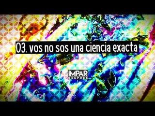 03- Vos No Sos Una Ciencia Exacta - IMPAR (Después / 2016)
