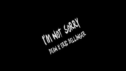 DEAN - I'm Not Sorry