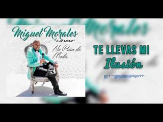 Te llevas mi Ilusión - Miguel Morales I Mano De Obra ®