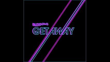 Blossoms - Getaway