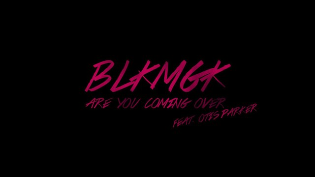 BLKMGK - Are You Coming Over