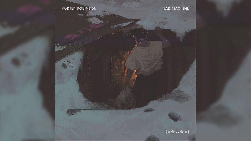 Porter Robinson - Sad Machine