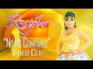NO ME COMPARES - ROSIFLOR (VIDEO CLIP 2016)