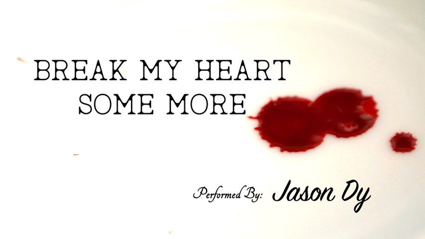 Jason Dy - Break My Heart (Some More)