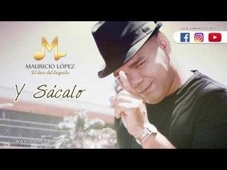 Mauricio López - Y Sácalo