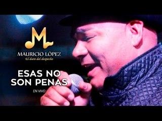 Mauricio López - Esas No Son Penas (En Vivo)