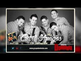 Entre Amigos - Grupo Dominio a Duo Con Arturo Leyva