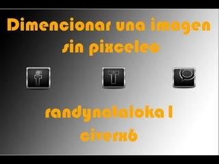 Tutorial||dimencionar una imagen sin pixceleo||Civerx6||Randynataloka1