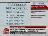 24 Oras: Mga pasahero, stranded matapos kanselahin ang 180 flights