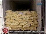 24 Oras: P20-M halaga ng smuggled rice mula China, nasabat sa Port of Manila