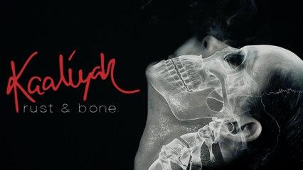 Kaaliyah - Rust & Bone