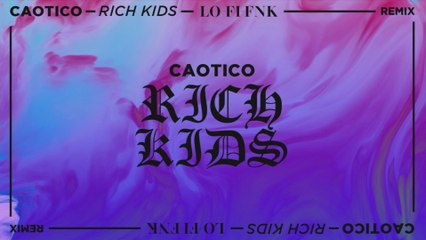 Caotico - Rich Kids