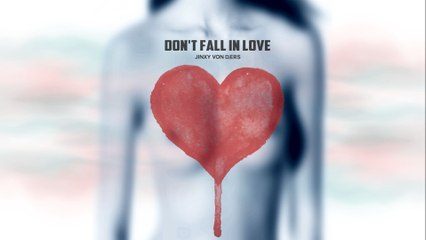 JINXY VON D'ERS - Don't Fall In Love