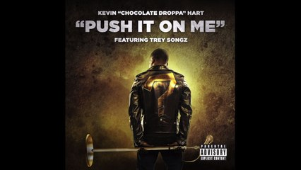 "Kevin ""Chocolate Droppa"" Hart - Push It On Me"