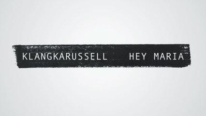 Klangkarussell - Hey Maria