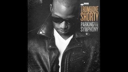 Trombone Shorty - Here Come The Girls
