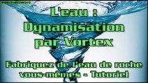 L'eau: dynamisation par vortex Tutoriel: fabriquez de l'eau de roche vous-mêmes