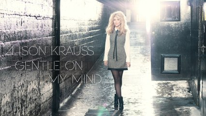 Alison Krauss - Gentle On My Mind