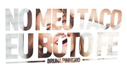 Bruna Pinheiro - No Meu Taco Eu Boto Fé