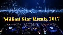 Million Star l Remix 2017 l Million star Remix l Nhạc sàn l Nonstop 2016 l The best remix l Remix - DJ l Dance music