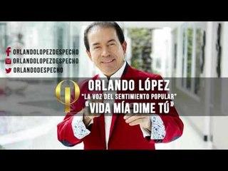 Orlando López - Vida Mía Dime Tú