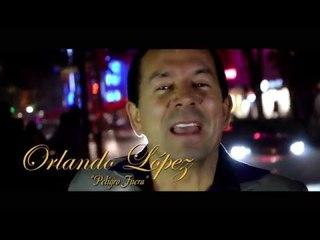 Orlando López - Peligro Fuera (Video Oficial)