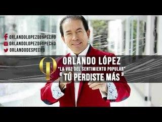 Orlando López - Tú Perdiste Más