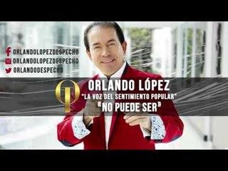 Orlando López - No Puede Ser