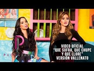 Qué Sufra, Qué Chupe y Qué Llore / Paola Jara y Francy - Vallenato (Video Lyric)