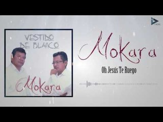 Mokara - Oh Jesús (Vestido De Blanco )