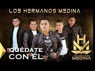 Los Hermanos Medina - Quédate Con El (Cover)