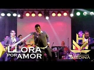 Los Hermanos Medina - Llora Por Amor (En Vivo)