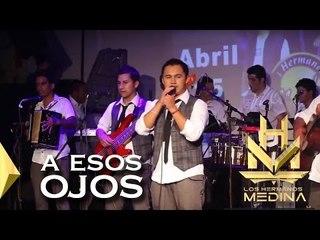 Los Hermanos Medina -A Esos Ojos (En Vivo)