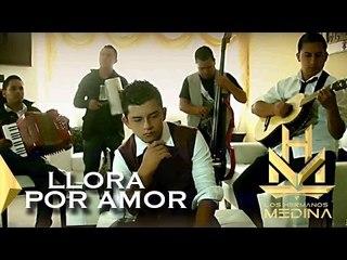 Los Hermanos Medina  - Llora Por Amor (Video Oficial)