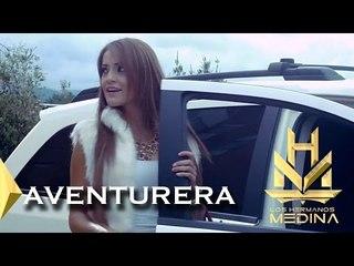 Los Hermanos Medina- Aventurera (Video Oficial)