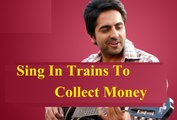 Ayushmann Khurrana Used To Sing In Trains To Collect Money- Watch Interview!