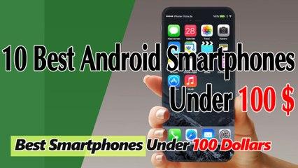 10 Best Android Smartphones Under 100 Dollars - Best Smartphones Under 100 Dollars