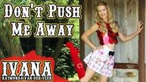 Ivana Raymonda van der Veen - Don't Push Me Away (Original Song & Official Music Video)