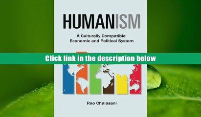 Humanism A culturally compatible economic and political system