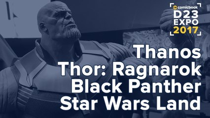 D23- First Look at Thanos, Black Panther, Star Wars, and More!